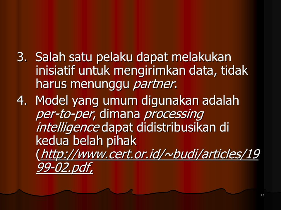 3. Salah satu pelaku dapat melakukan inisiatif untuk mengirimkan data, tidak harus menunggu partner.