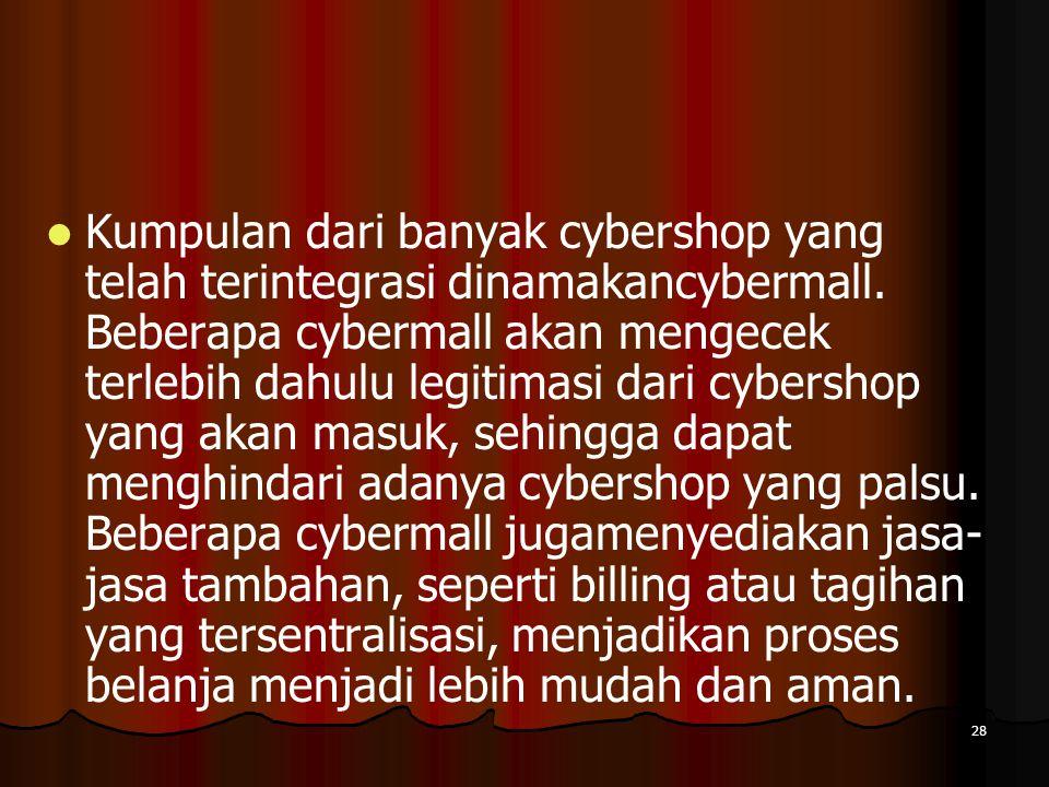 Kumpulan dari banyak cybershop yang telah terintegrasi dinamakancybermall.