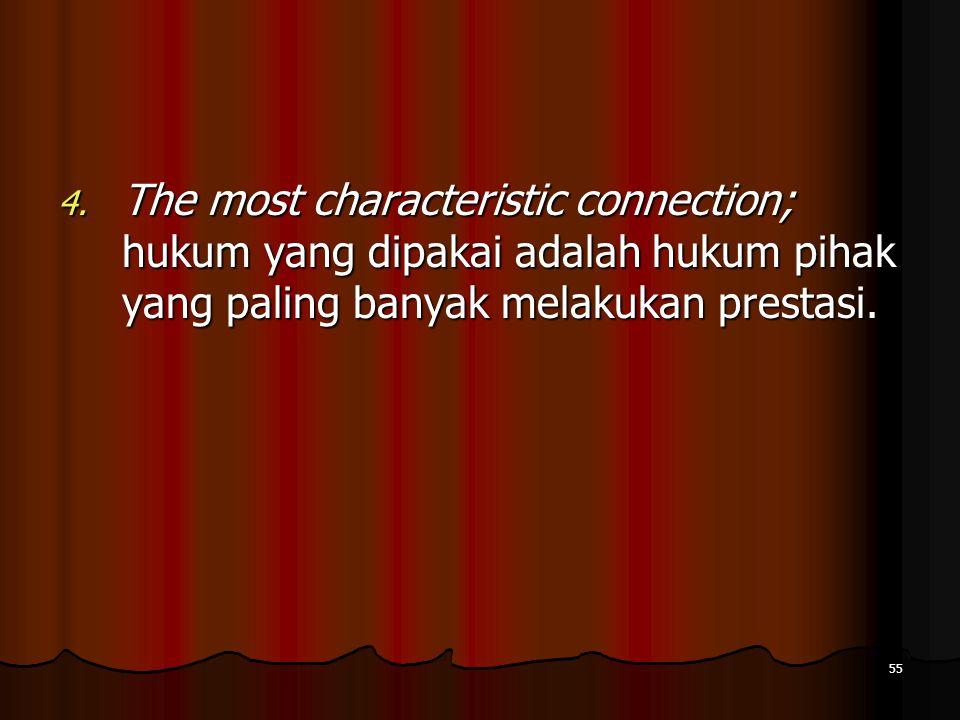 The most characteristic connection; hukum yang dipakai adalah hukum pihak yang paling banyak melakukan prestasi.