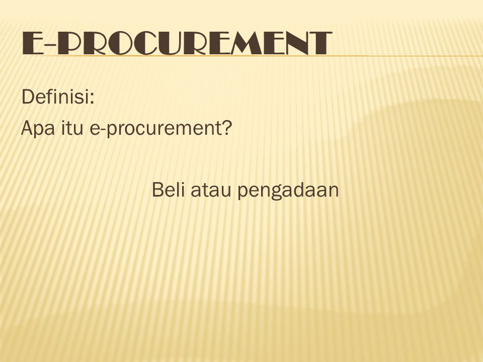 E-procurement Definisi: Apa itu e-procurement Beli atau pengadaan