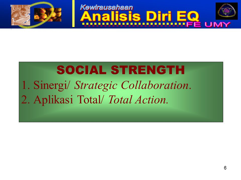 SOCIAL STRENGTH Sinergi/ Strategic Collaboration. Aplikasi Total/ Total Action.