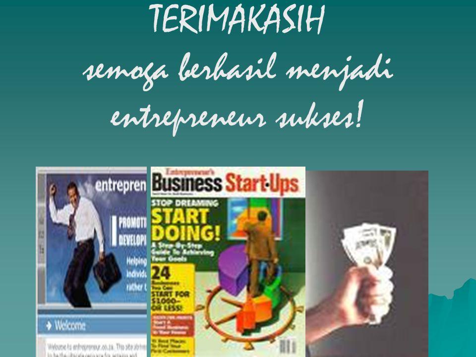 TERIMAKASIH semoga berhasil menjadi entrepreneur sukses!