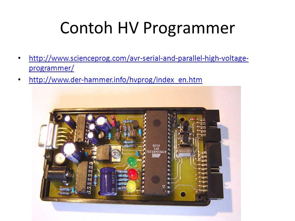 Contoh HV Programmer http://www.scienceprog.com/avr-serial-and-parallel-high-voltage-programmer/ http://www.der-hammer.info/hvprog/index_en.htm.