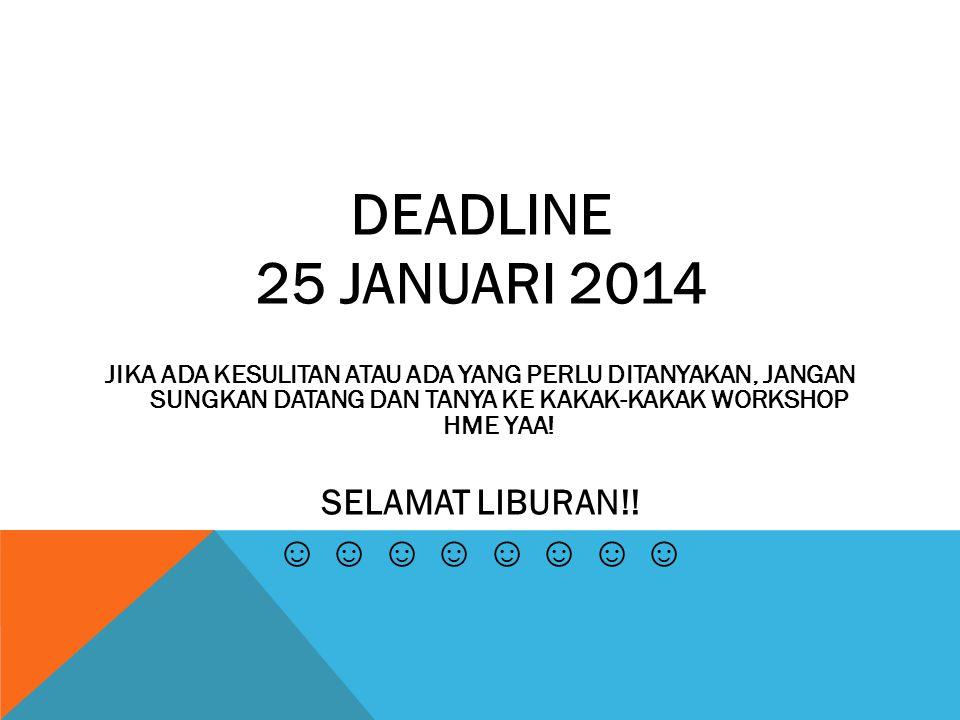 DEADLINE 25 JANUARI 2014 ☺ ☺ ☺ ☺ ☺ ☺ ☺ ☺ SELAMAT LIBURAN!!