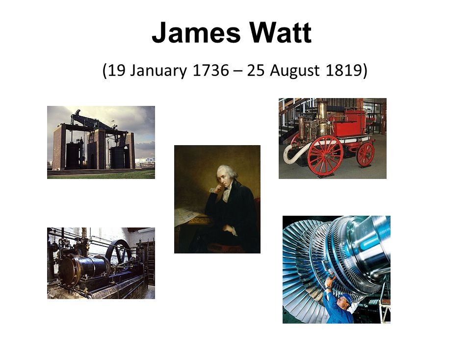 James Watt (19 January 1736 – 25 August 1819)