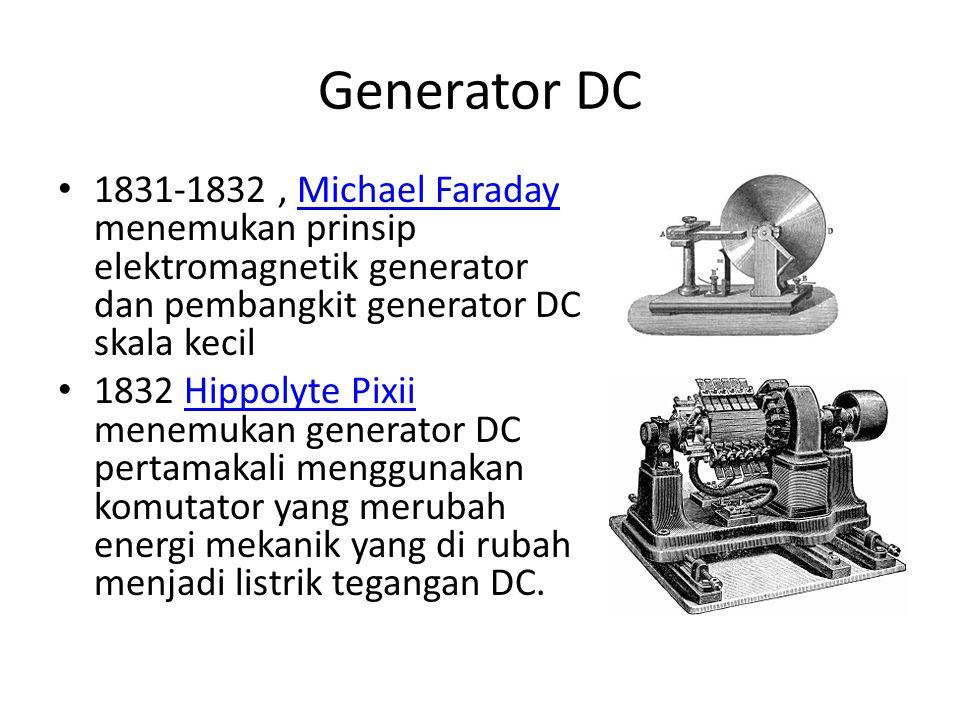 Generator DC 1831-1832 , Michael Faraday menemukan prinsip elektromagnetik generator dan pembangkit generator DC skala kecil.
