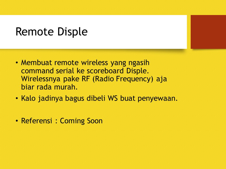 Remote Disple Membuat remote wireless yang ngasih command serial ke scoreboard Disple. Wirelessnya pake RF (Radio Frequency) aja biar rada murah.