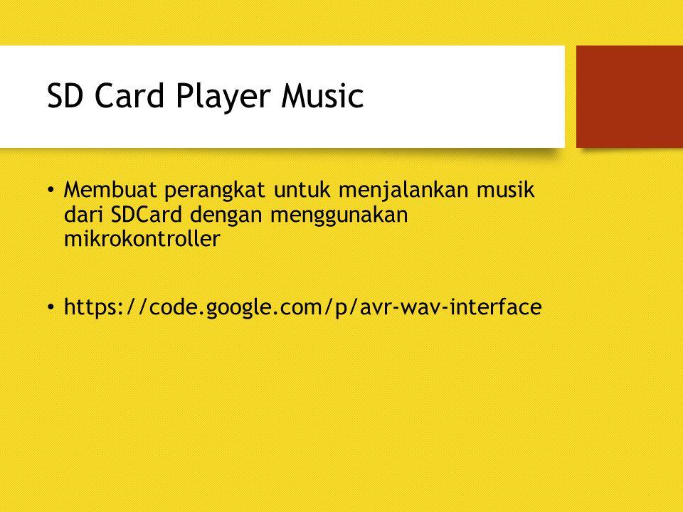 SD Card Player Music Membuat perangkat untuk menjalankan musik dari SDCard dengan menggunakan mikrokontroller.