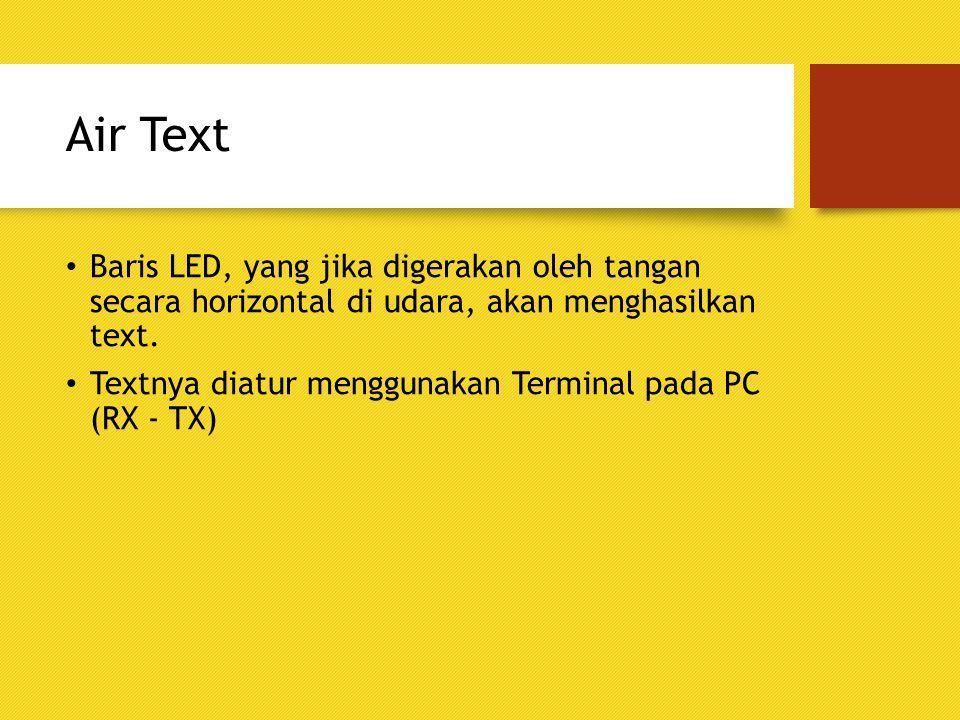 Air Text Baris LED, yang jika digerakan oleh tangan secara horizontal di udara, akan menghasilkan text.