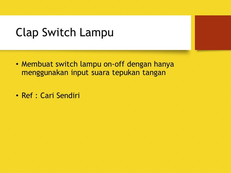 Clap Switch Lampu Membuat switch lampu on-off dengan hanya menggunakan input suara tepukan tangan.