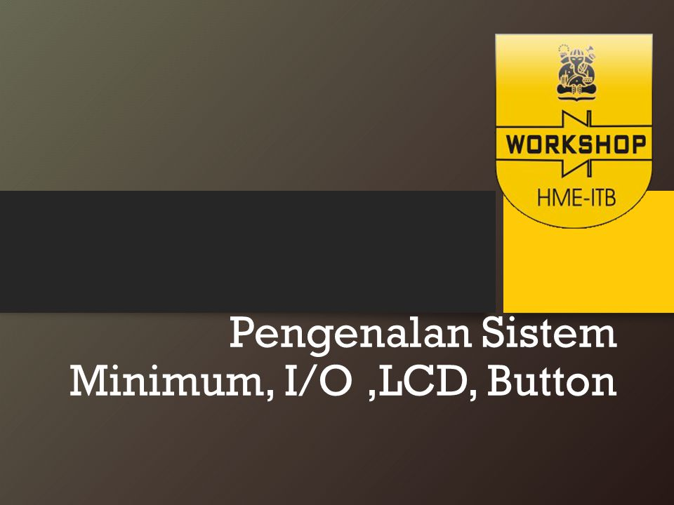Pengenalan Sistem Minimum, I/O ,LCD, Button