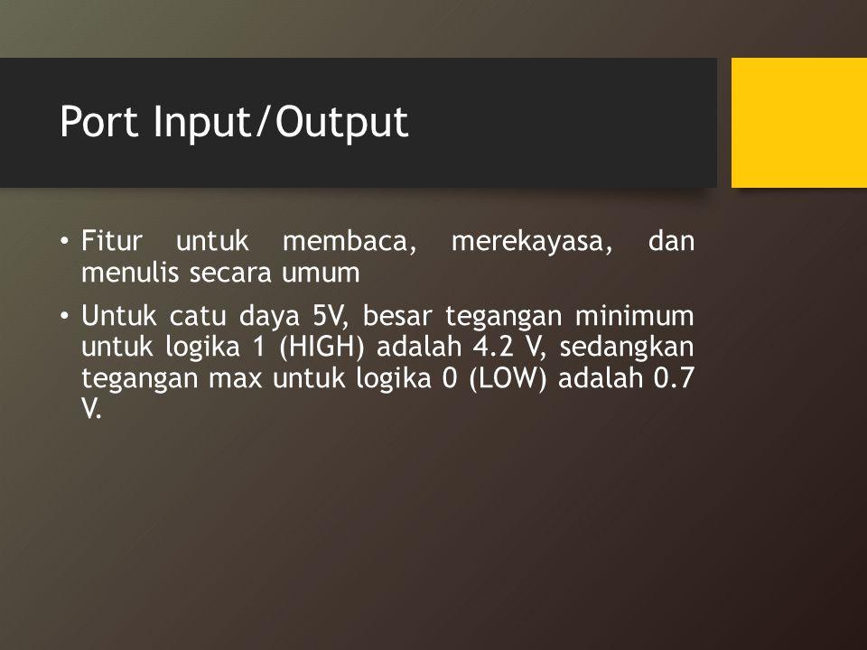 Port Input/Output Fitur untuk membaca, merekayasa, dan menulis secara umum.