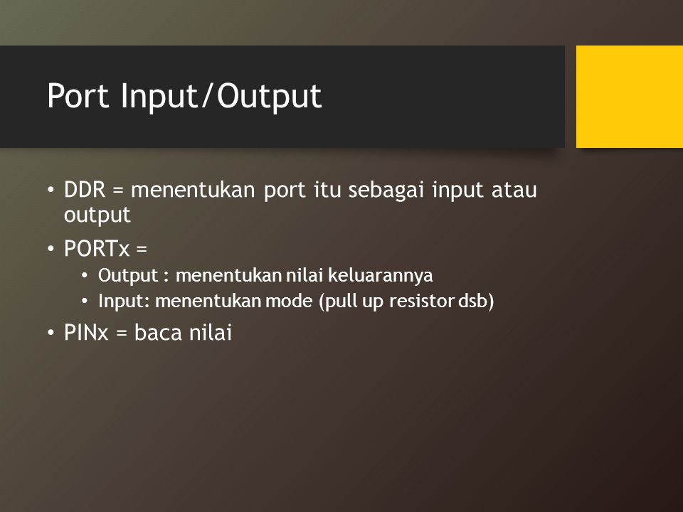 Port Input/Output DDR = menentukan port itu sebagai input atau output