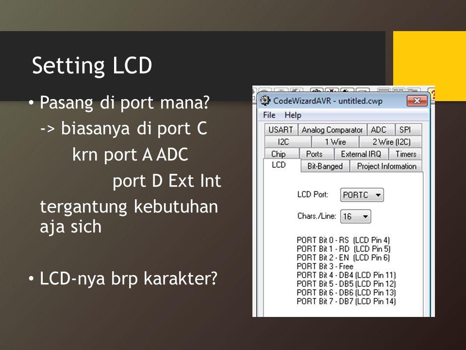 Setting LCD Pasang di port mana -> biasanya di port C