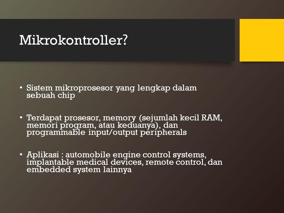 Mikrokontroller Sistem mikroprosesor yang lengkap dalam sebuah chip