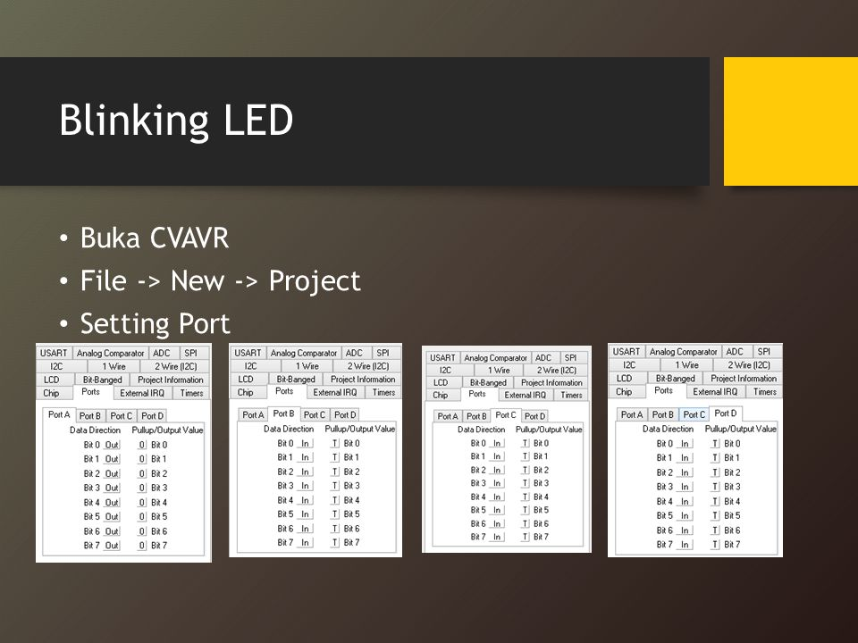 Blinking LED Buka CVAVR File -> New -> Project Setting Port