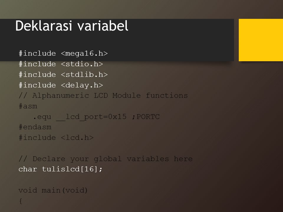 Deklarasi variabel #include <mega16.h> #include <stdio.h>