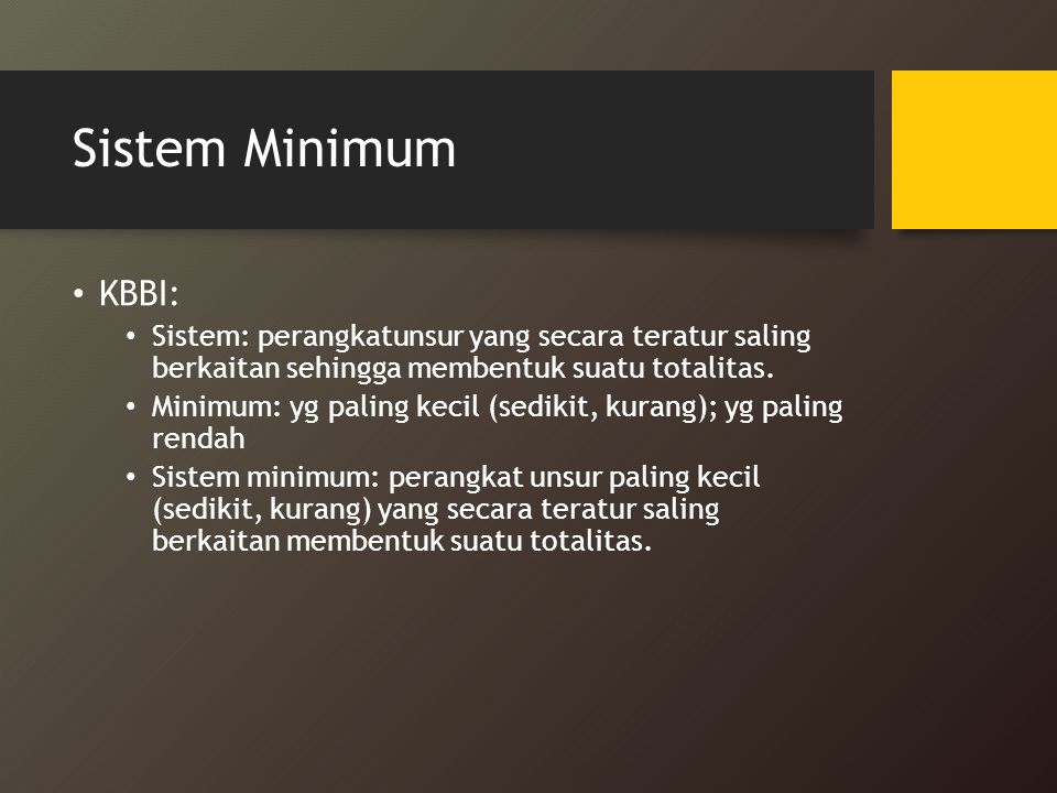 Sistem Minimum KBBI: Sistem: perangkatunsur yang secara teratur saling berkaitan sehingga membentuk suatu totalitas.