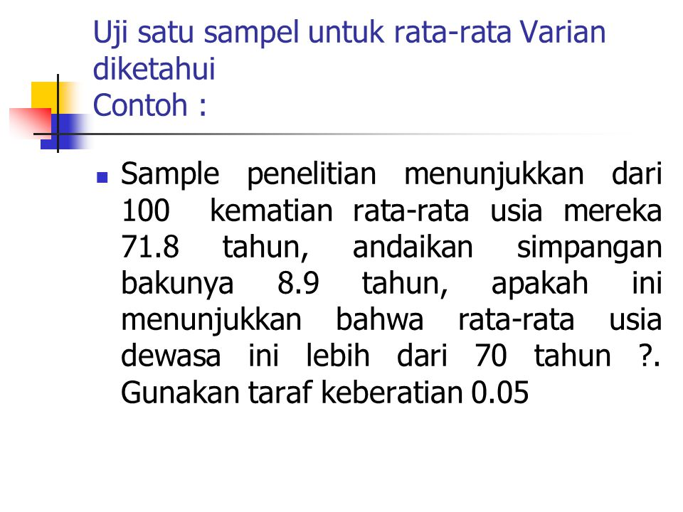 Uji satu sampel untuk rata-rata Varian diketahui Contoh :
