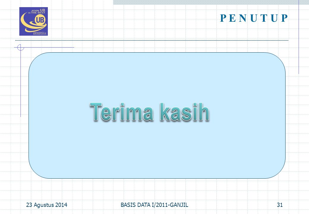 P E N U T U P Terima kasih 06 April 2017 BASIS DATA I/2011-GANJIL