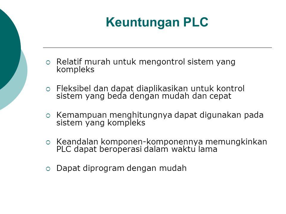 Keuntungan PLC Relatif murah untuk mengontrol sistem yang kompleks