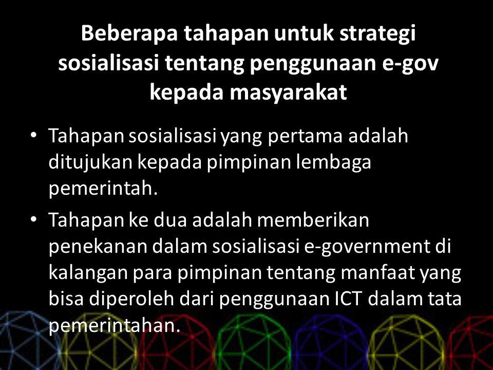 Beberapa tahapan untuk strategi sosialisasi tentang penggunaan e-gov kepada masyarakat