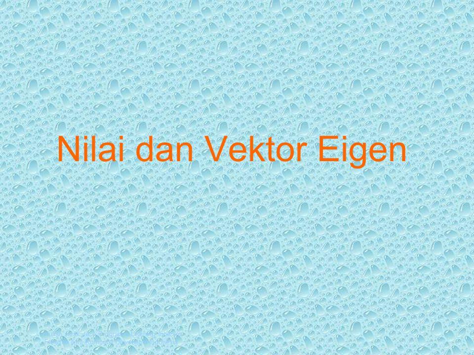 Nilai dan Vektor Eigen Selamat datang di Modul 7 dengan judul Nilai dan Vektor Eigen.