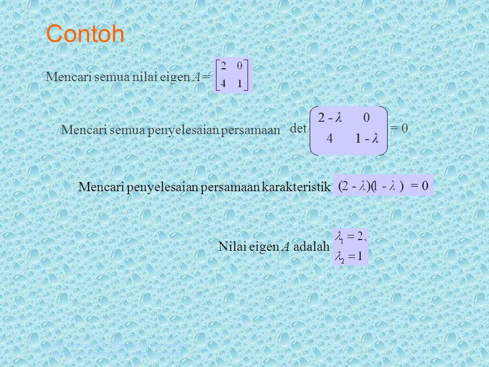 Contoh Mencari semua nilai eigen A= det 2 - λ = 0 4 1 - λ 2 - λ