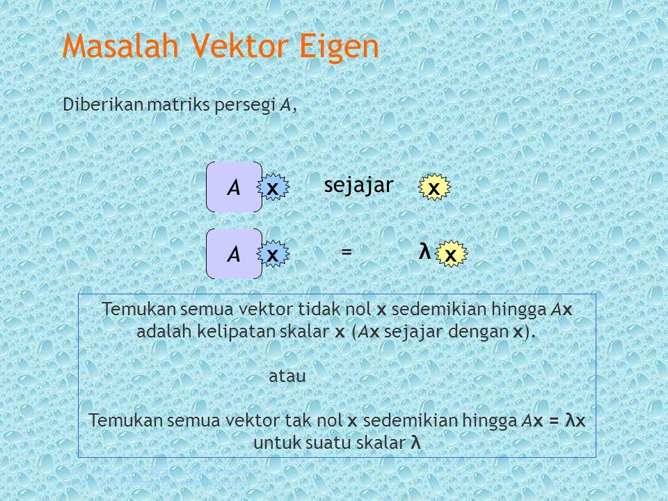 Masalah Vektor Eigen A sejajar x x A = λ x x
