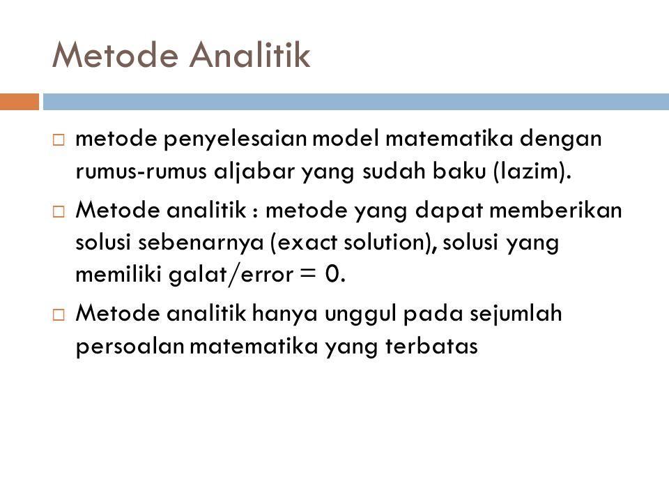 Metode Analitik metode penyelesaian model matematika dengan rumus-rumus aljabar yang sudah baku (lazim).
