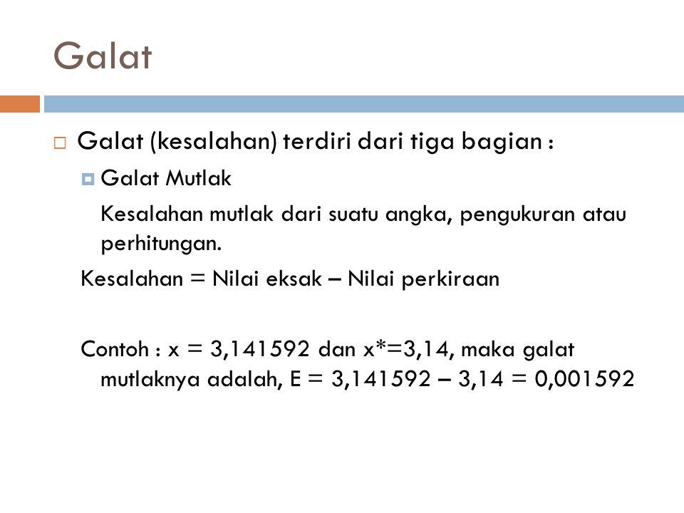 Galat Galat (kesalahan) terdiri dari tiga bagian : Galat Mutlak