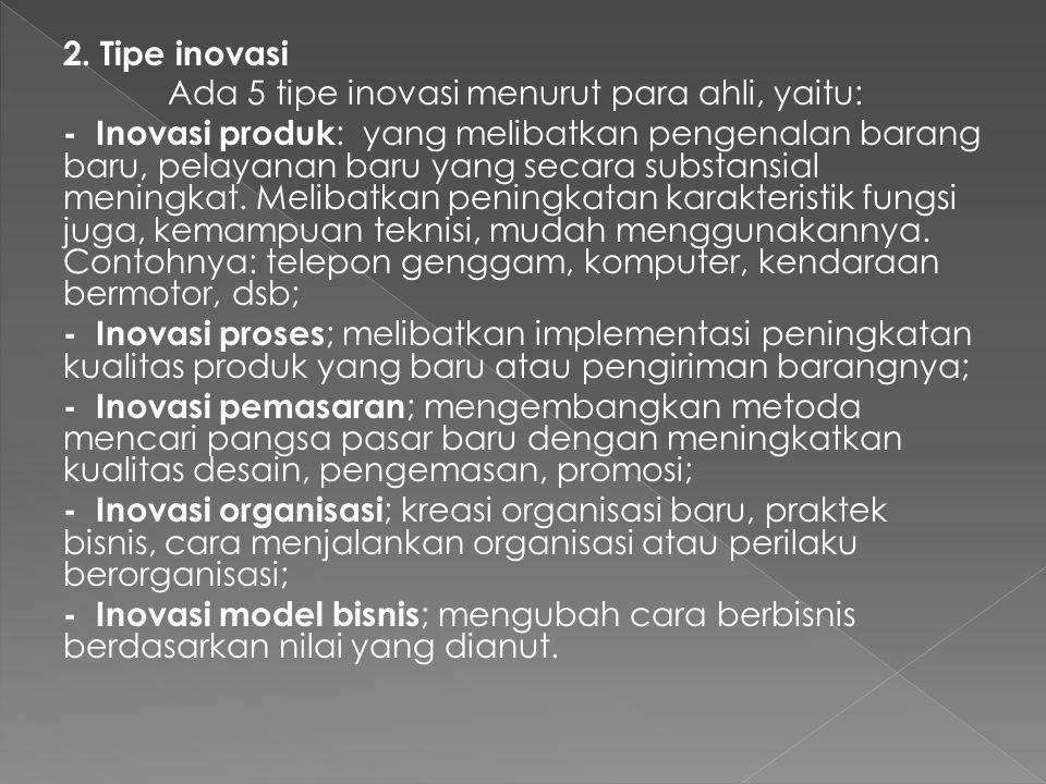 2. Tipe inovasi Ada 5 tipe inovasi menurut para ahli, yaitu: