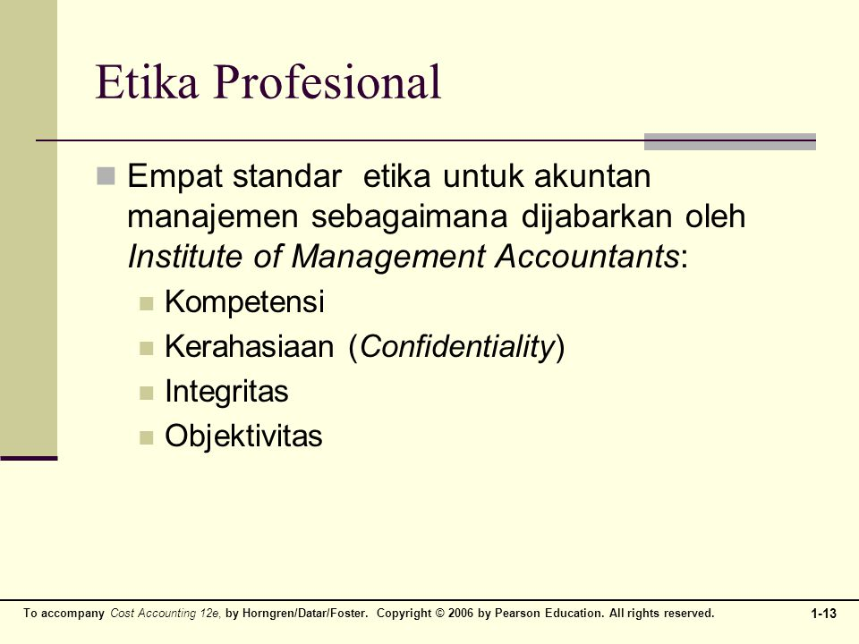 Etika Profesional Empat standar etika untuk akuntan manajemen sebagaimana dijabarkan oleh Institute of Management Accountants: