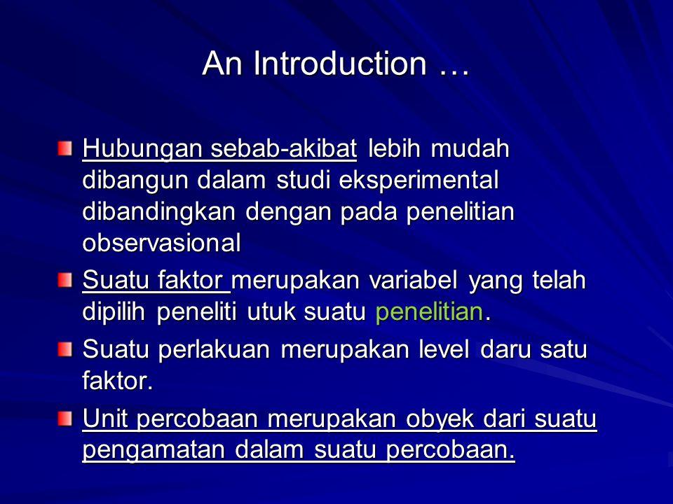 An Introduction … Hubungan sebab-akibat lebih mudah dibangun dalam studi eksperimental dibandingkan dengan pada penelitian observasional.