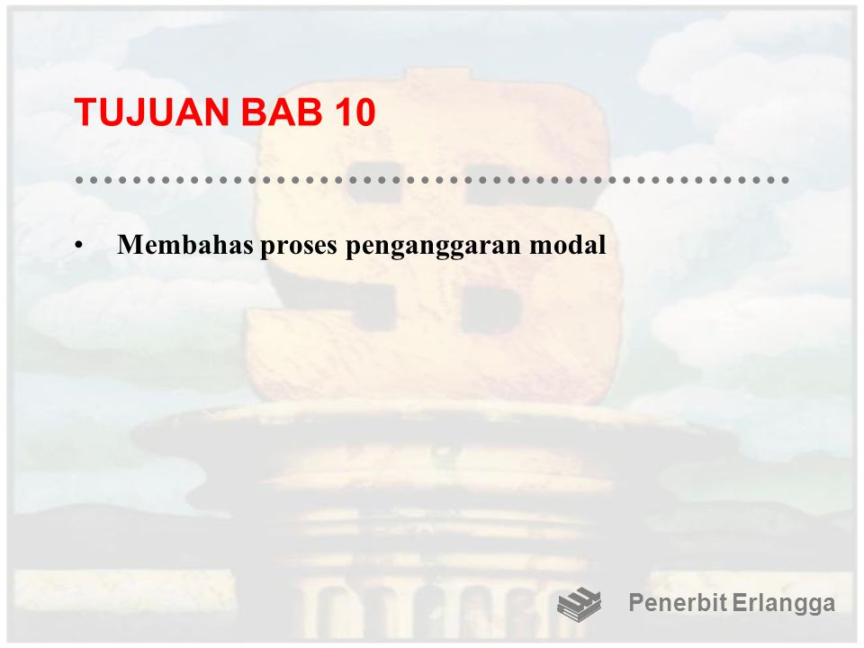 TUJUAN BAB 10 Membahas proses penganggaran modal Penerbit Erlangga