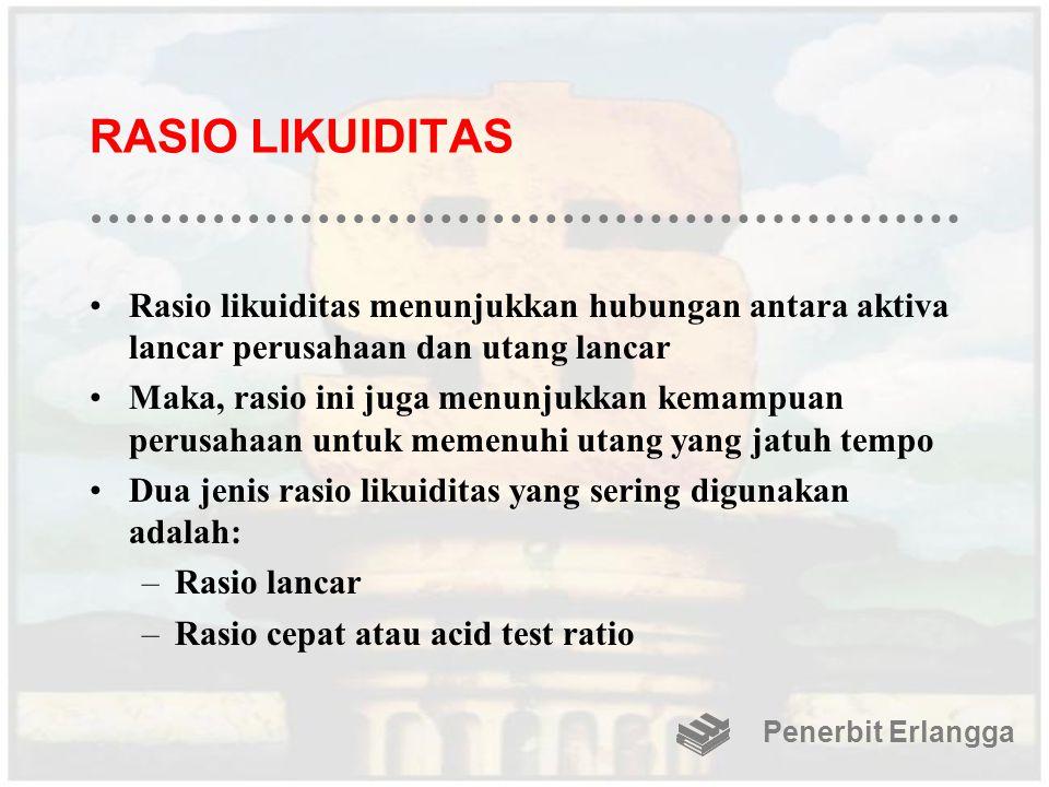 RASIO LIKUIDITAS Rasio likuiditas menunjukkan hubungan antara aktiva lancar perusahaan dan utang lancar.