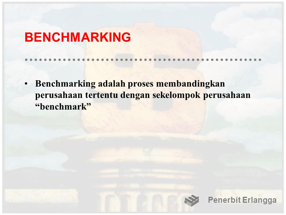 BENCHMARKING Benchmarking adalah proses membandingkan perusahaan tertentu dengan sekelompok perusahaan benchmark