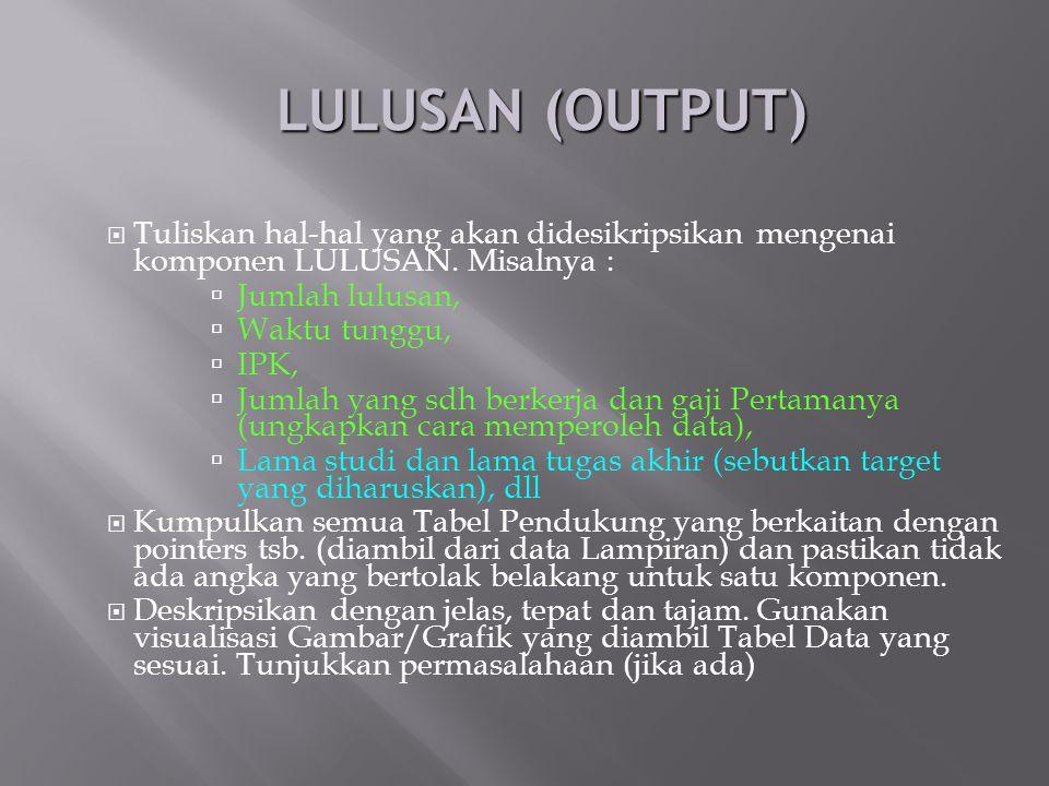 LULUSAN (OUTPUT) Tuliskan hal-hal yang akan didesikripsikan mengenai komponen LULUSAN. Misalnya : Jumlah lulusan,