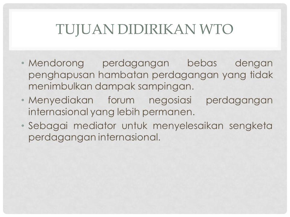 Tujuan didirikan wto Mendorong perdagangan bebas dengan penghapusan hambatan perdagangan yang tidak menimbulkan dampak sampingan.