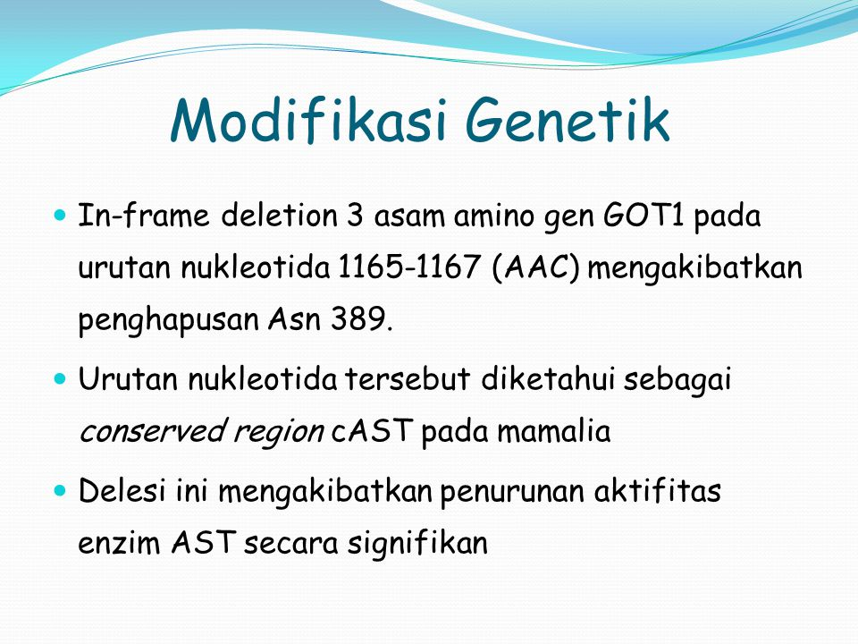 Modifikasi Genetik In-frame deletion 3 asam amino gen GOT1 pada urutan nukleotida 1165-1167 (AAC) mengakibatkan penghapusan Asn 389.