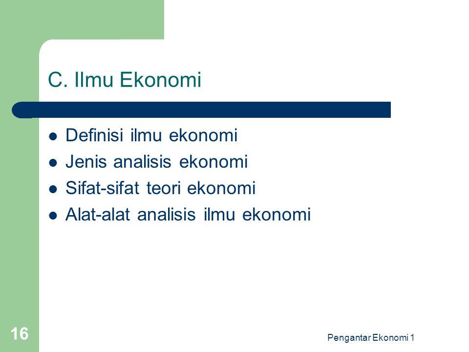 C. Ilmu Ekonomi Definisi ilmu ekonomi Jenis analisis ekonomi