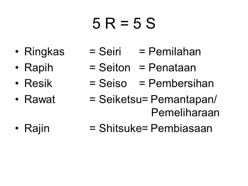 5 R = 5 S Ringkas = Seiri = Pemilahan Rapih = Seiton = Penataan