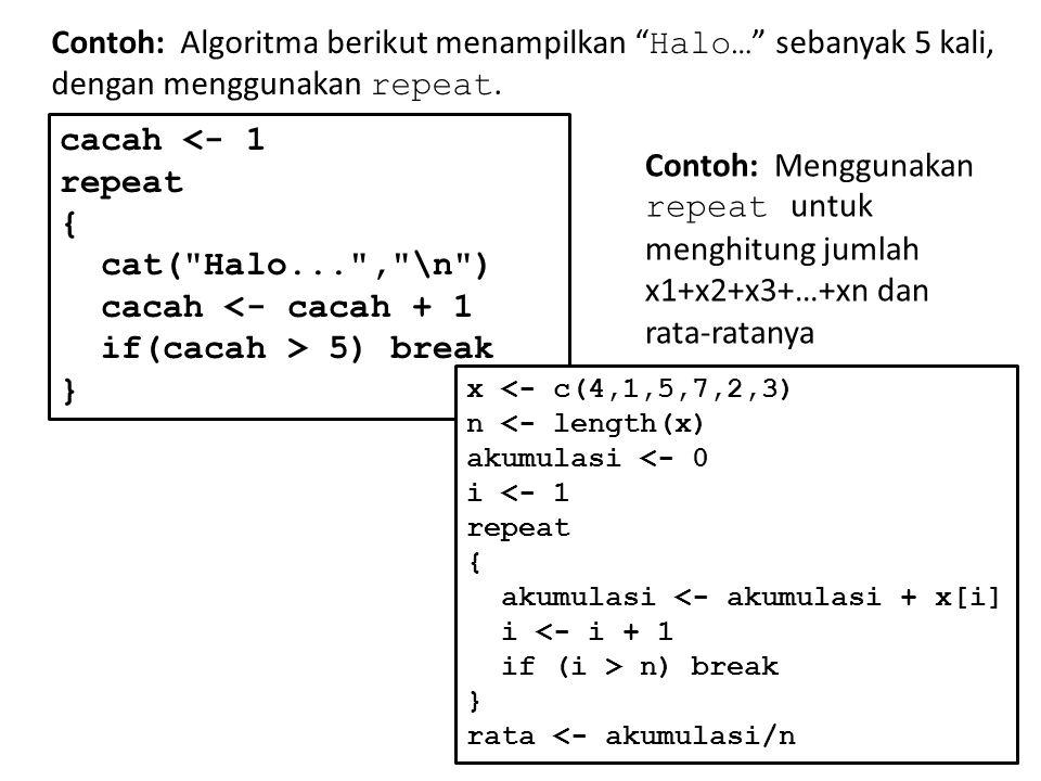 Contoh: Algoritma berikut menampilkan Halo… sebanyak 5 kali, dengan menggunakan repeat.