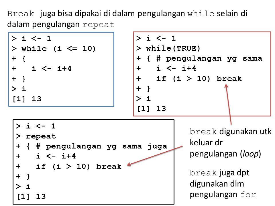 break digunakan utk keluar dr pengulangan (loop)