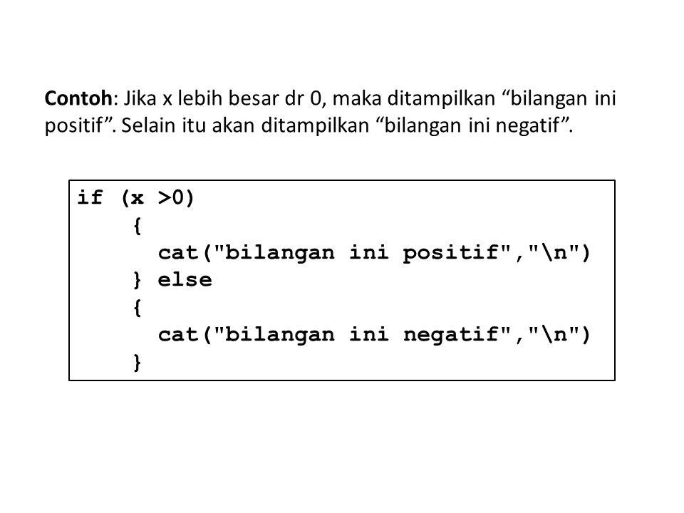 Contoh: Jika x lebih besar dr 0, maka ditampilkan bilangan ini positif . Selain itu akan ditampilkan bilangan ini negatif .