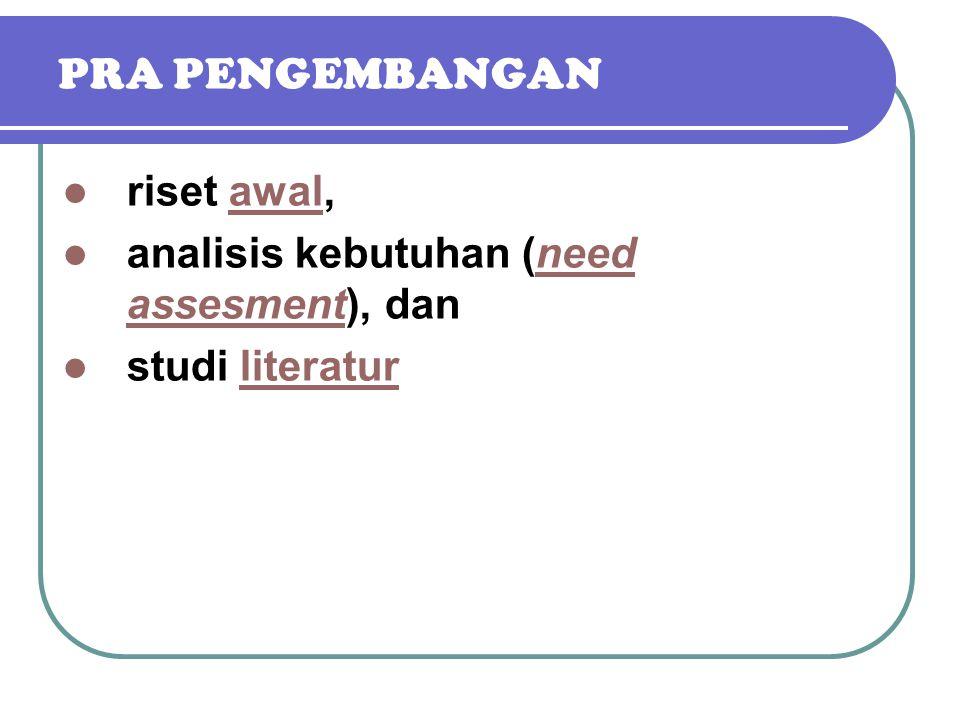 PRA PENGEMBANGAN riset awal, analisis kebutuhan (need assesment), dan