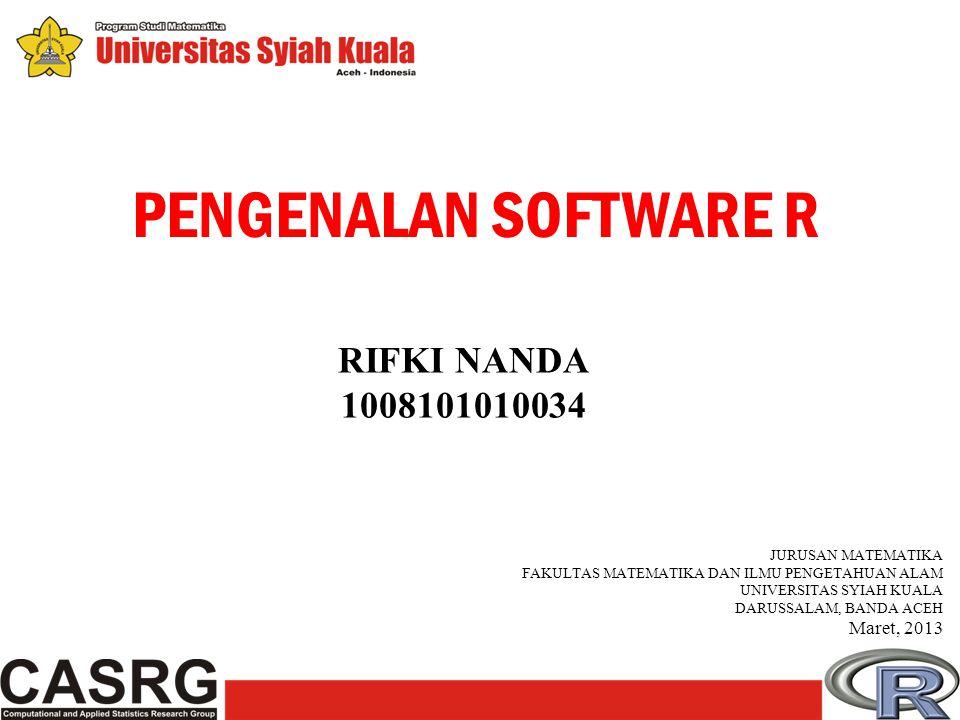 PENGENALAN SOFTWARE R RIFKI NANDA 1008101010034 Maret, 2013