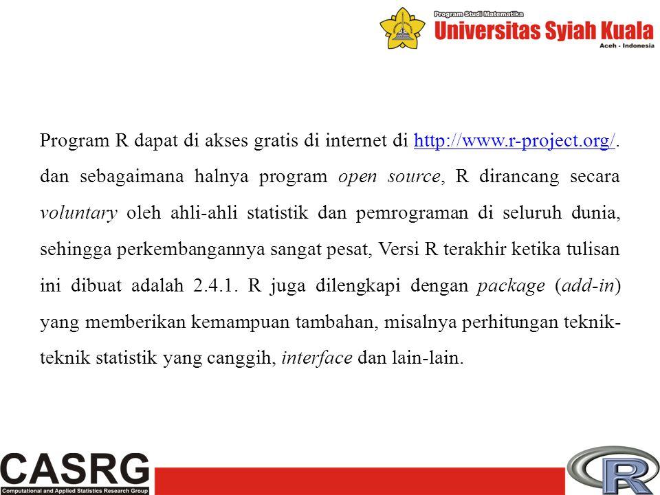 Program R dapat di akses gratis di internet di http://www. r-project