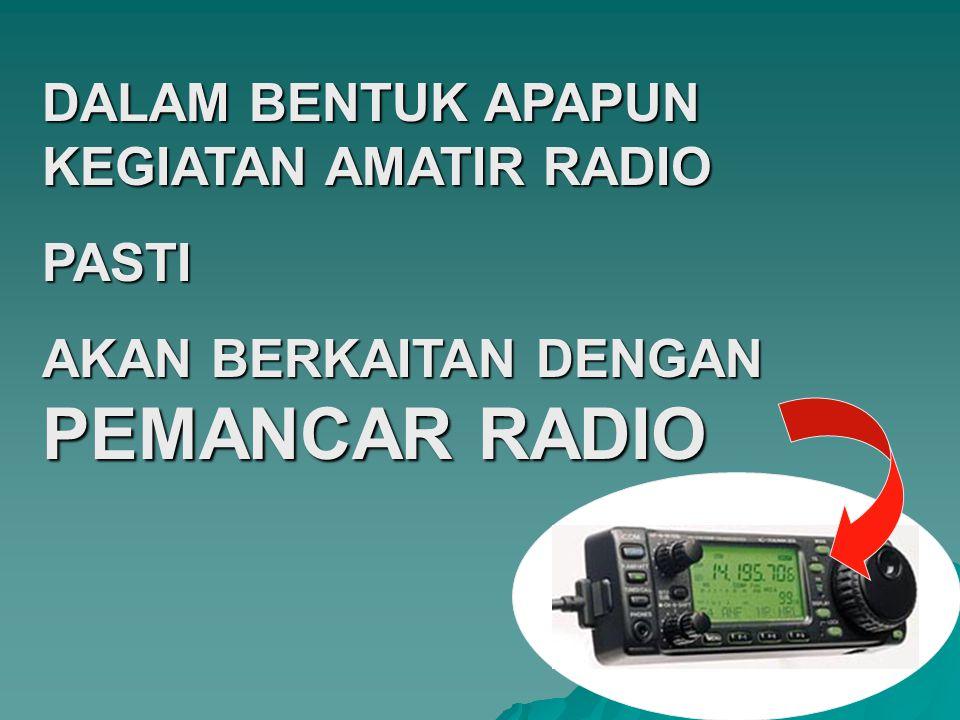 DALAM BENTUK APAPUN KEGIATAN AMATIR RADIO