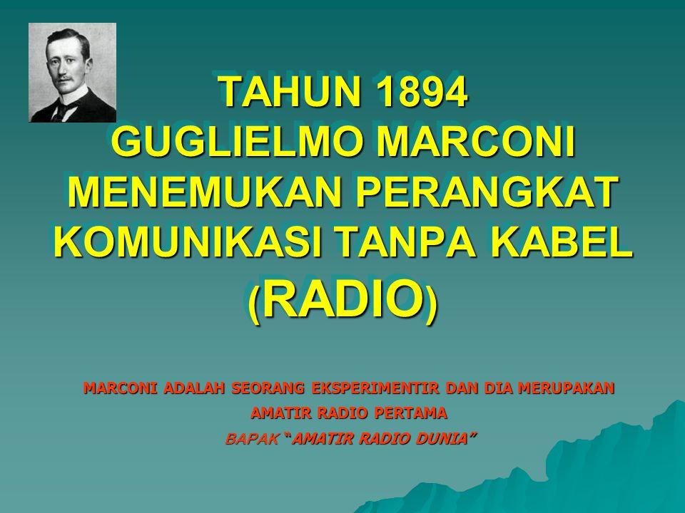 TAHUN 1894 GUGLIELMO MARCONI MENEMUKAN PERANGKAT KOMUNIKASI TANPA KABEL (RADIO)